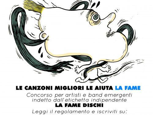 Le canzoni migliori le aiuta la fame, concorso per artisti e band emergenti promosso dall'etichetta indipendente La Fame Dischi