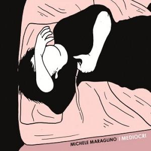 """I mediocri vogliono solo che ti diverti, seconda anteprima dall'album d'esordio di Michele Maraglino: copertina, tracklist, testi e """"aperitivo"""""""