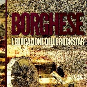 """In uscita il disco d'esordio di Borghese, """"l'educazione delle rockstar"""""""
