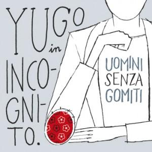"""[Recensione] Yugo In Incognito """"Uomini senza Gomiti"""" – Lapidarie Incisioni"""