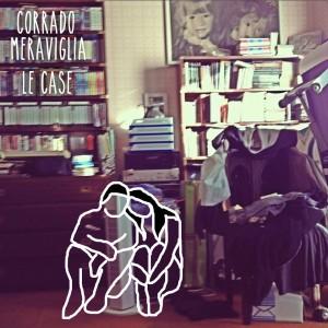 LE CASE, il nuovo EP di Corrado Meraviglia OUT NOW! Ascolta/Scarica/Condividi è Gratis!