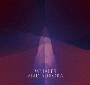 Il nuovo EP dei Whales And Aurora (streaming + free download)