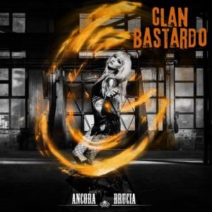 ANCORA BRUCIA il primo singolo della band CLAN BASTARDO