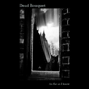 Dead Bouquet – As Far As I Know