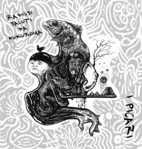[Recensione] I Picari – Radiosi Saluti da Fukushima (Autoproduzione 2014)