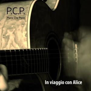 """""""In Viaggio con Alice"""", il primo disco dei P.C.P (Piano Che Piove)"""