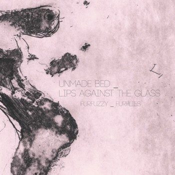 Unmade Bed & Lips Against The Glass – Furfuzzy/Furflies – lo split in 7″ e digital download