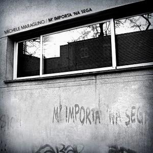 """Michele Maraglino regala la cover di """"M'importa 'na sega"""" (C.S.I.) e annuncia le prossime date"""