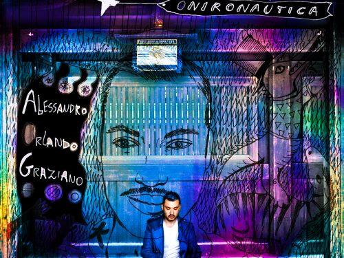Alessandro Orlando Graziano presenta il primo video tratto dal suo ultimo album ONIRONAUTICA
