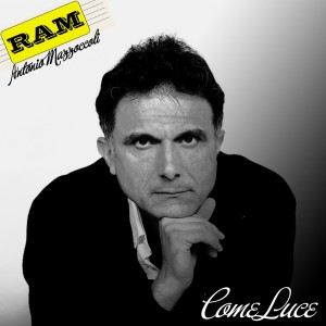 RAM ANTONIO MAZZOCCOLI  presenta  COME LUCE  Bullet Records