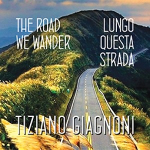 """[Recensione] Tiziano Giagnoni – """"Lungo Questa Strada/The Road We Wander"""""""