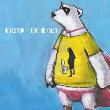 Ero Un Orso, ascolta il nuovo ep degli Indastria