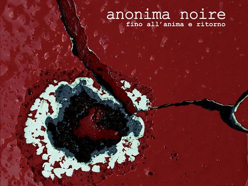 """Anonima Noire, ascolta l'album d'esordio""""Fino all'anima e ritorno"""""""
