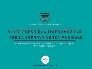 """""""VIDEO CORSO DI AUTOPROMOZIONE PER LA SOPRAVVIVENZA MUSICALE"""", RIPARTONO I CORSI DI FORMAZIONE DE LA FAME DISCHI."""