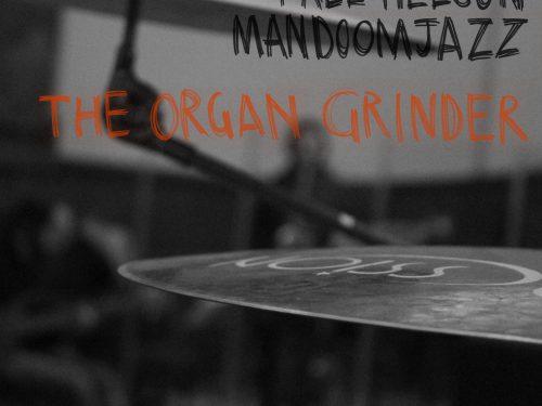 FREE NELSON MANDOOM JAZZ – THE ORGAN GRINDER RareNoise Records