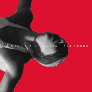 [RECENSIONE] La Madonna di MezzaStrada – CRONO (La Fame Dischi 2017)