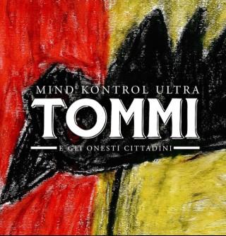 """TOMMI E GLI ONESTI CITTADINI – """"MIND KONTROL ULTRA"""" (Freak&Chic/Artist First)"""