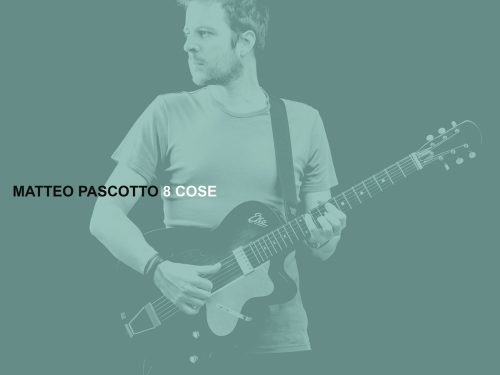 [RECENSIONE] Matteo Pascotto – 8 COSE (Autoproduzione 2017)