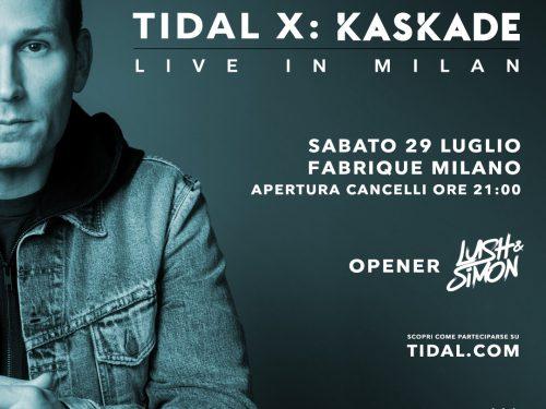 TIDAL X: KASKADE – SABATO 29 LUGLIO @ FABRIC DI MILANO, IL PRIMO EVENTO TIDAL IN ITALIA