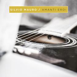 SILVIO MAURO – Amanti eroi  (Autoproduzione)