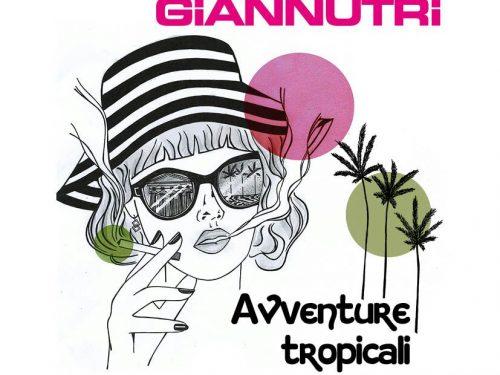 GIANNUTRI – Avventure tropicali  (Autoproduzione / distribuzione Tunecore)