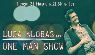 """GIOVEDI' 31 MAGGIO, AL JOY DI MILANO, LUCA KLOBAS, IN PASSATO FATTOSI NOTARE A ZELIG PER BATTUTE STORICHE ESILARANTI, IN """"ONE MAN SHOW"""""""