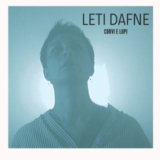 """""""Corvi e Lupi"""" è il nuovo singolo di Leti Dafne."""