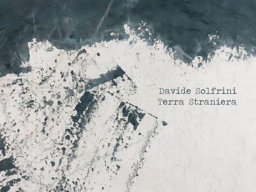 """Davide Solfrini – """"Terra Straniera"""" il nuovo singolo in tutti gli store digitali da New Model Label"""